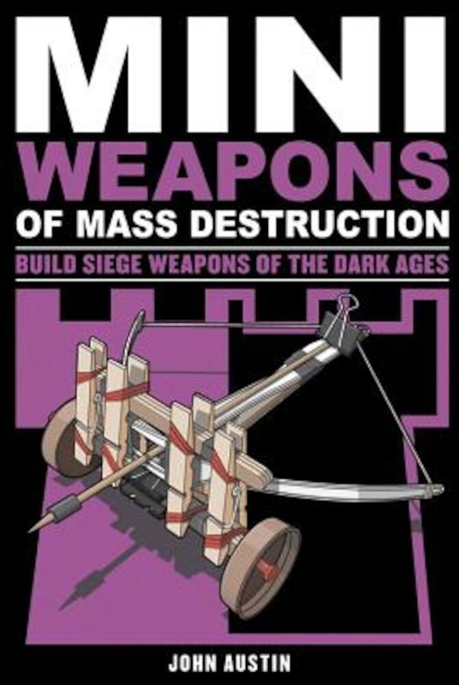 Mini Weapons of Mass Destruction 3: Build Siege Weapons of the Dark Ages, Paperback