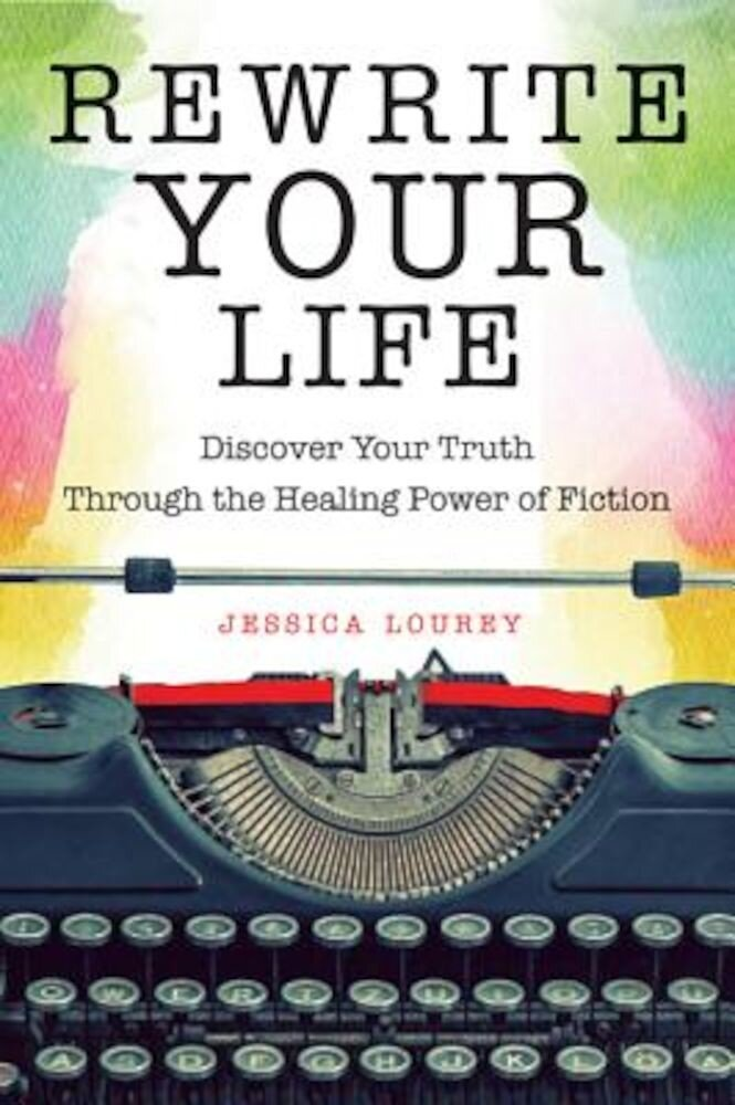 Rewrite Your Life: Discover Your Truth Through the Healing Power of Fiction, Paperback