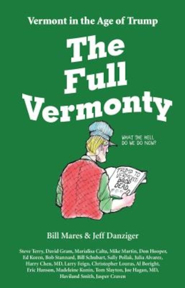 The Full Vermonty: Vermont in the Age of Trump, Paperback