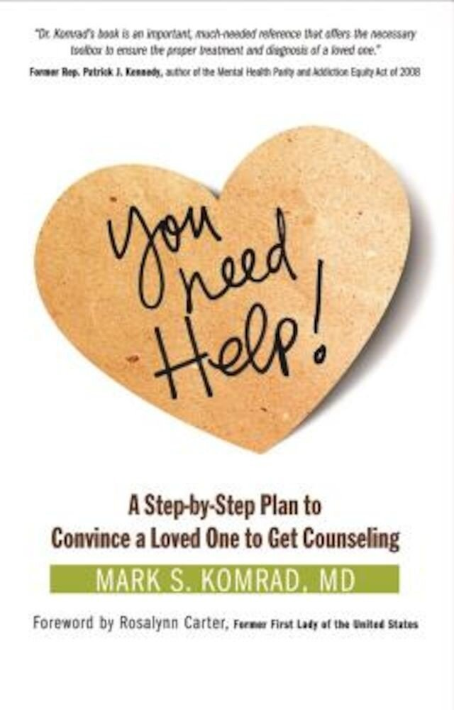 You Need Help!: A Step-By-Step Plan to Convince a Loved One to Get Counseling, Paperback