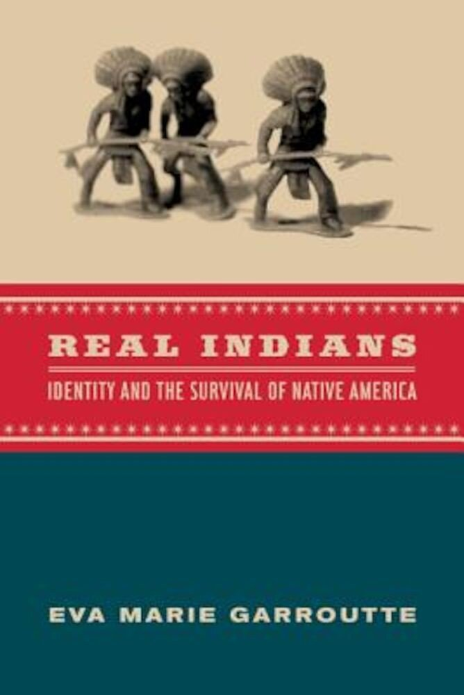 Real Indians: Identity and the Survival of Native America, Paperback
