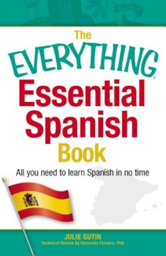 The Everything Essential Spanish Book: All You Need to Learn Spanish in No Time, Paperback