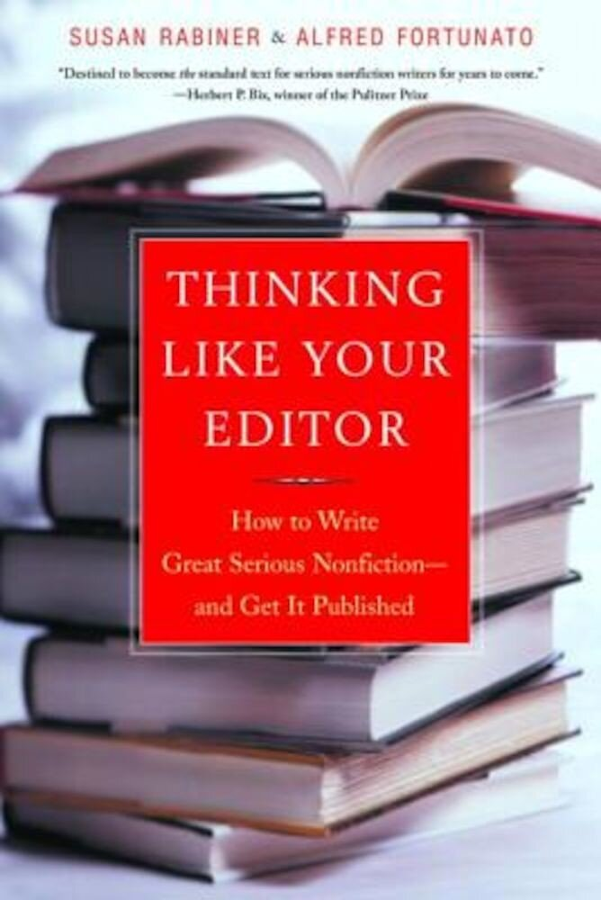 Thinking Like Your Editor: How to Write Great Serious Nonfiction and Get It Published, Paperback