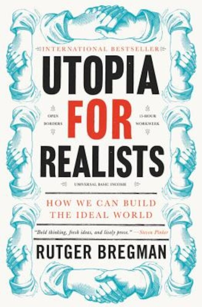 Utopia for Realists: How We Can Build the Ideal World, Hardcover