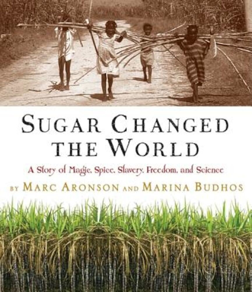 Sugar Changed the World: A Story of Magic, Spice, Slavery, Freedom, and Science, Hardcover