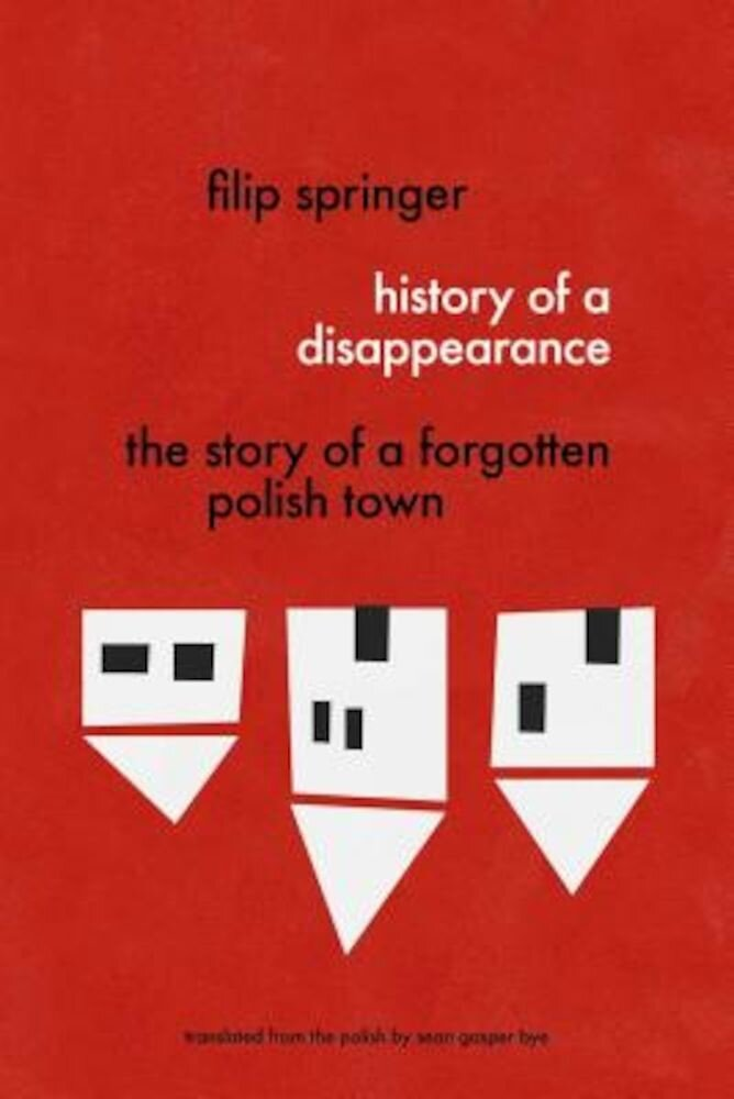 History of a Disappearance: The Story of a Forgotten Polish Town, Paperback