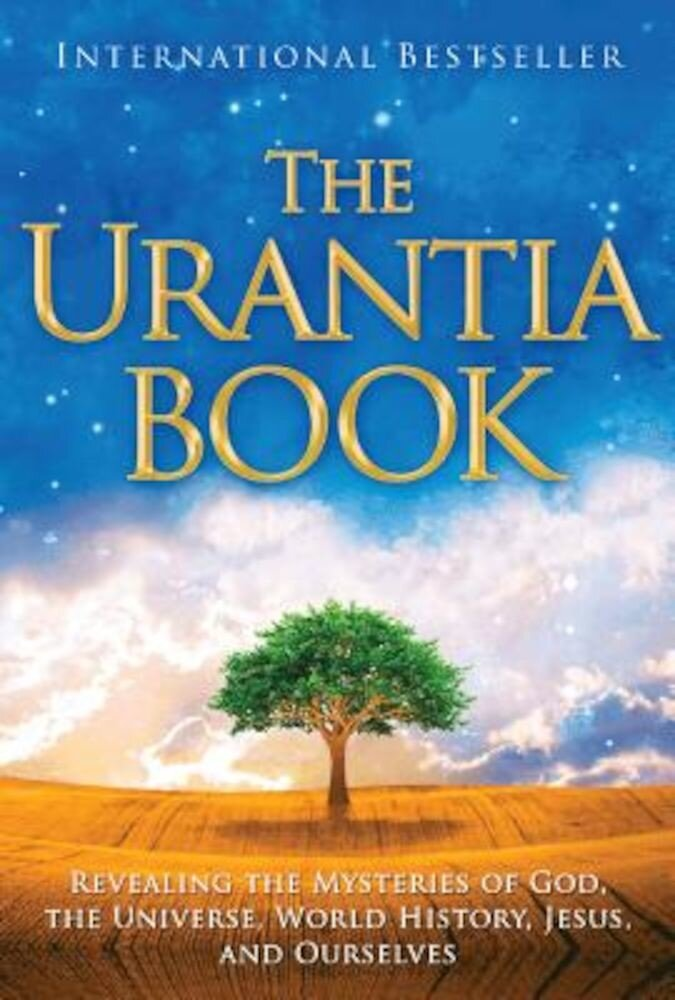The Urantia Book: Revealing the Mysteries of God, the Universe, World History, Jesus, and Ourselves, Hardcover