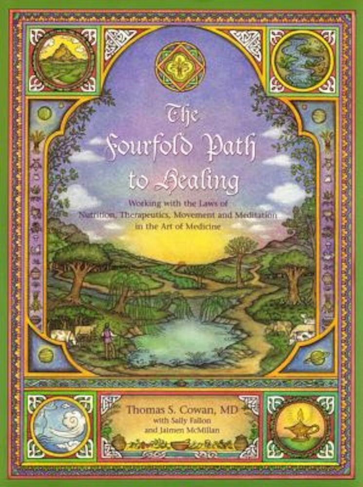 The Fourfold Path to Healing: Working with the Laws of Nutrition, Therapeutics, Movement, and Meditation in the Art of Medicine, Paperback