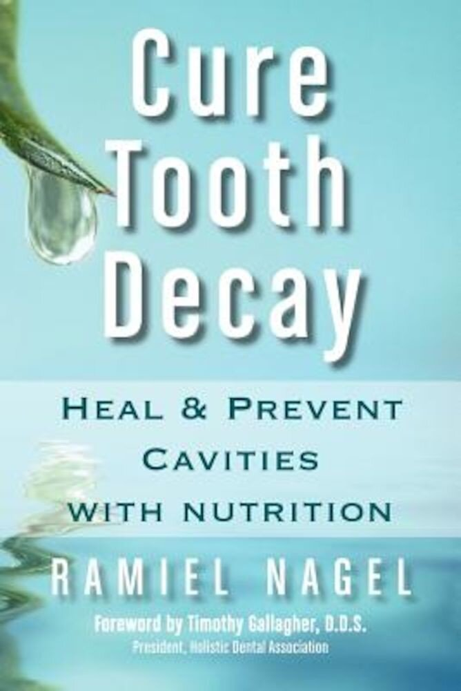 Cure Tooth Decay: Heal and Prevent Cavities with Nutrition, Paperback