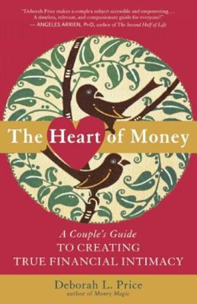 The Heart of Money: A Couple's Guide to Creating True Financial Intimacy, Paperback