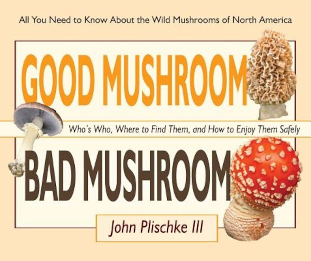 Good Mushroom Bad Mushroom: Who's Who, Where to Find Them, and How to Enjoy Them Safely, Paperback