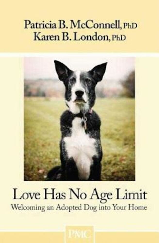 Love Has No Age Limit: Welcoming an Adopted Dog Into Your Home, Paperback