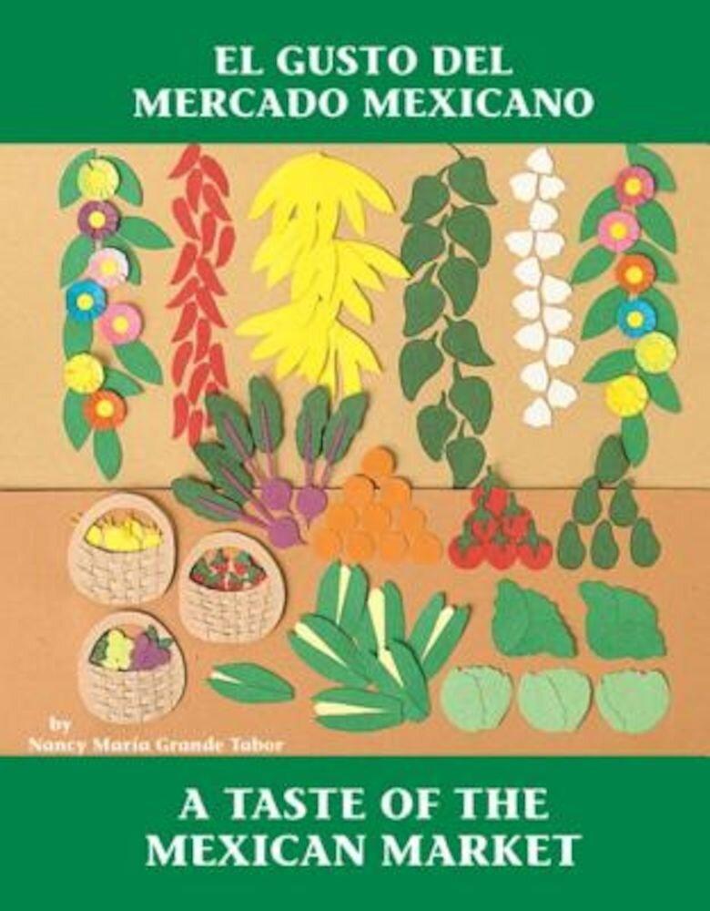 El Gusto del Mercado Mexicano / A Taste of the Mexican Market, Paperback