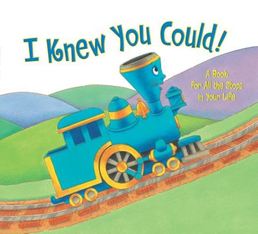 I Knew You Could!: A Book for All the Stops in Your Life, Hardcover