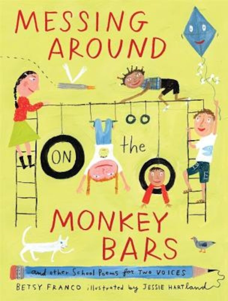 Messing Around on the Monkey Bars: And Other School Poems for Two Voices, Hardcover