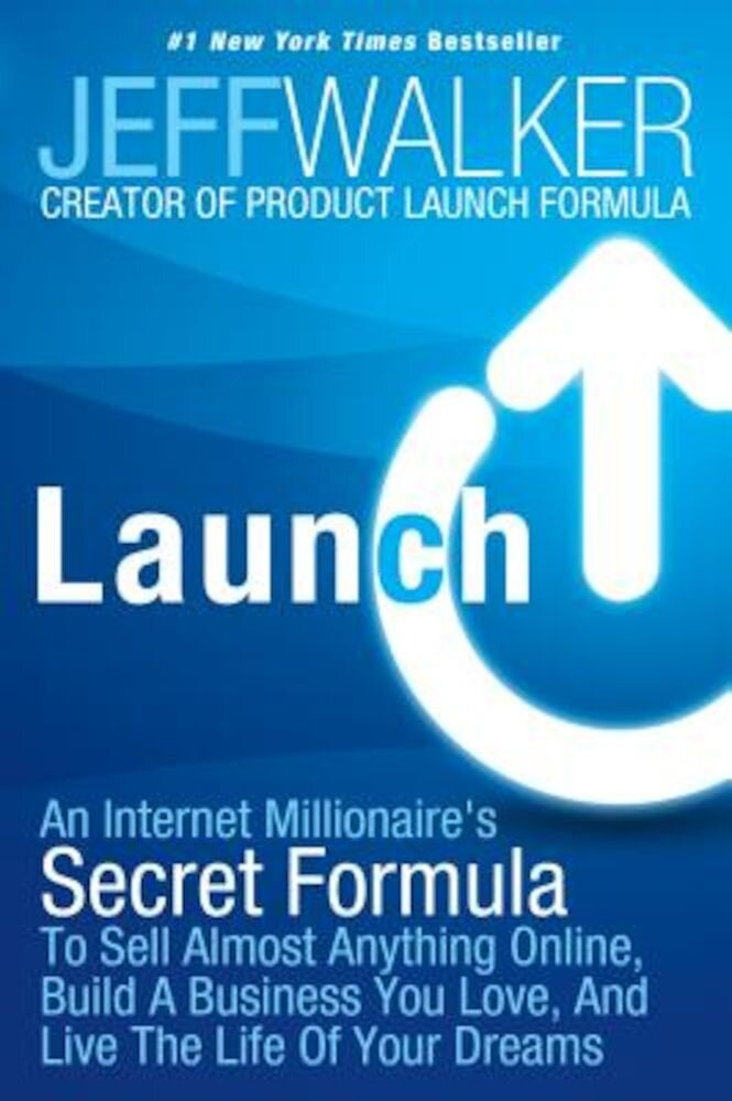 Launch: An Internet Millionaire's Secret Formula to Sell Almost Anything Online, Build a Business You Love, and Live the Life, Paperback