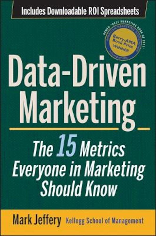 Data-Driven Marketing: The 15 Metrics Everyone in Marketing Should Know, Hardcover