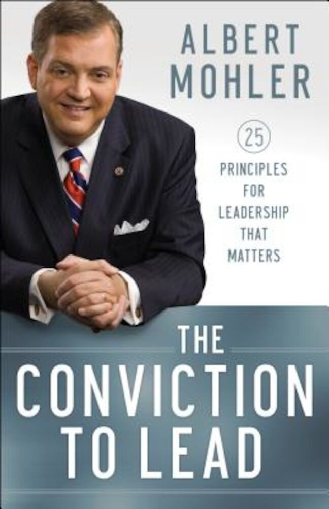 The Conviction to Lead: 25 Principles for Leadership That Matters, Paperback