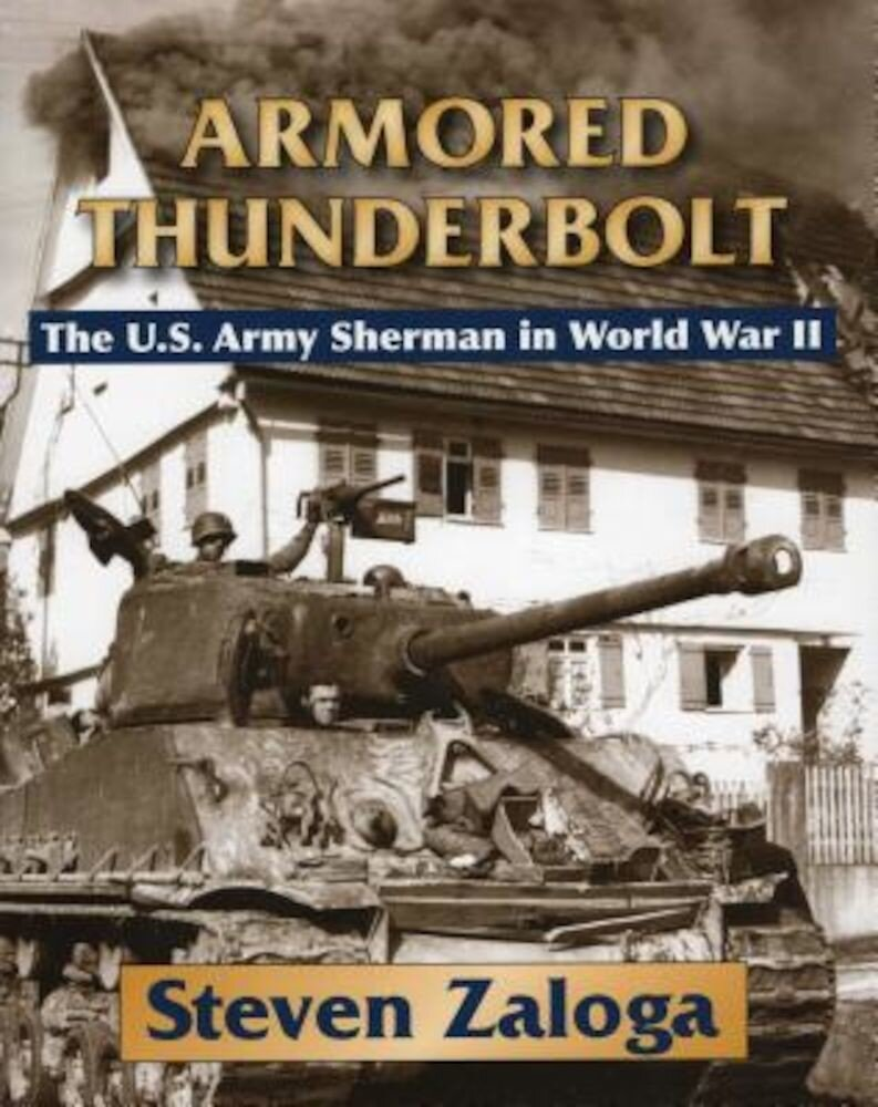 Armored Thunderbolt: The U.S. Army Sherman in World War II, Hardcover