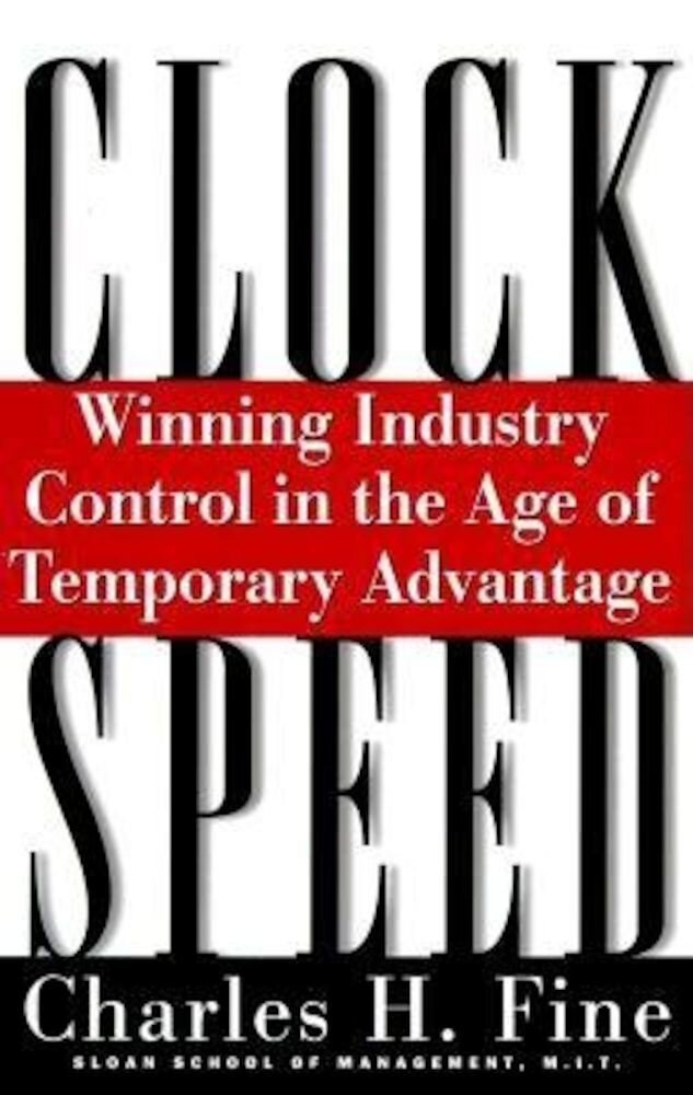Clockspeed: Winning Industry Control in the Age of Temporary Advantage, Paperback