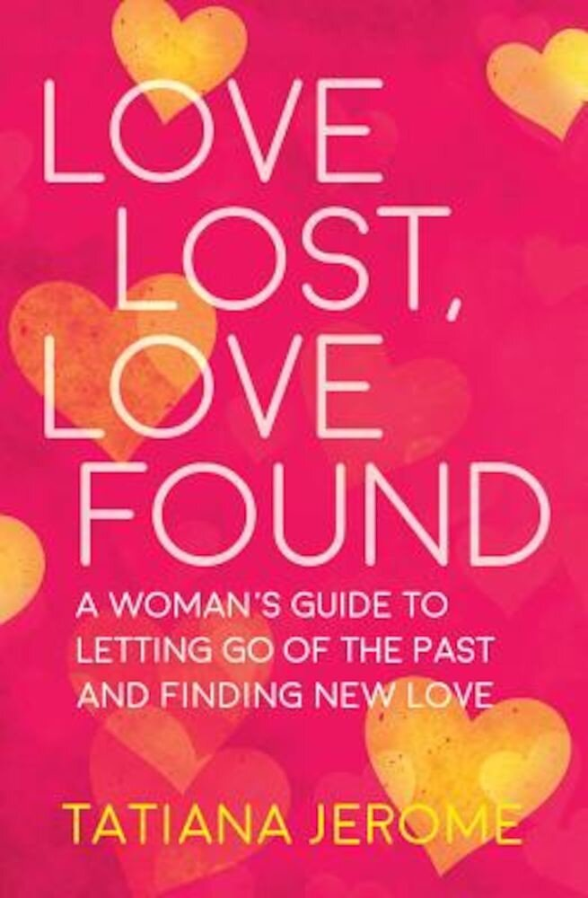 Love Lost, Love Found: A Woman's Guide to Letting Go of the Past and Finding New Love, Paperback
