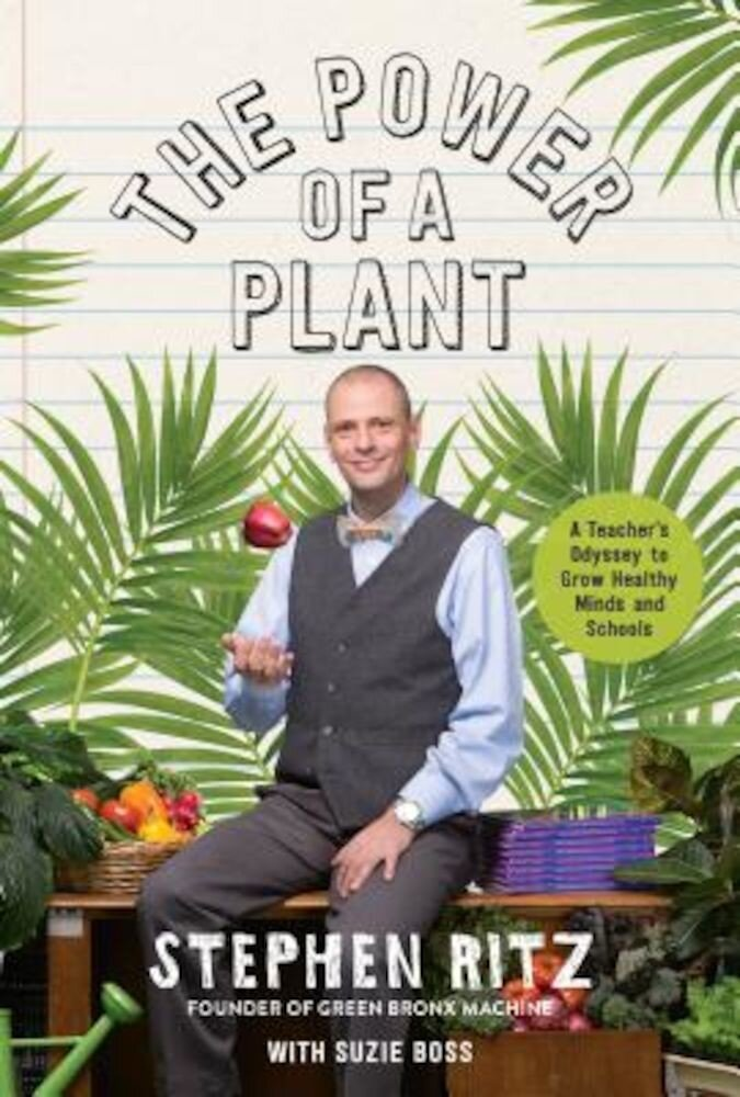 The Power of a Plant: A Teacher's Odyssey to Grow Healthy Minds and Schools, Hardcover