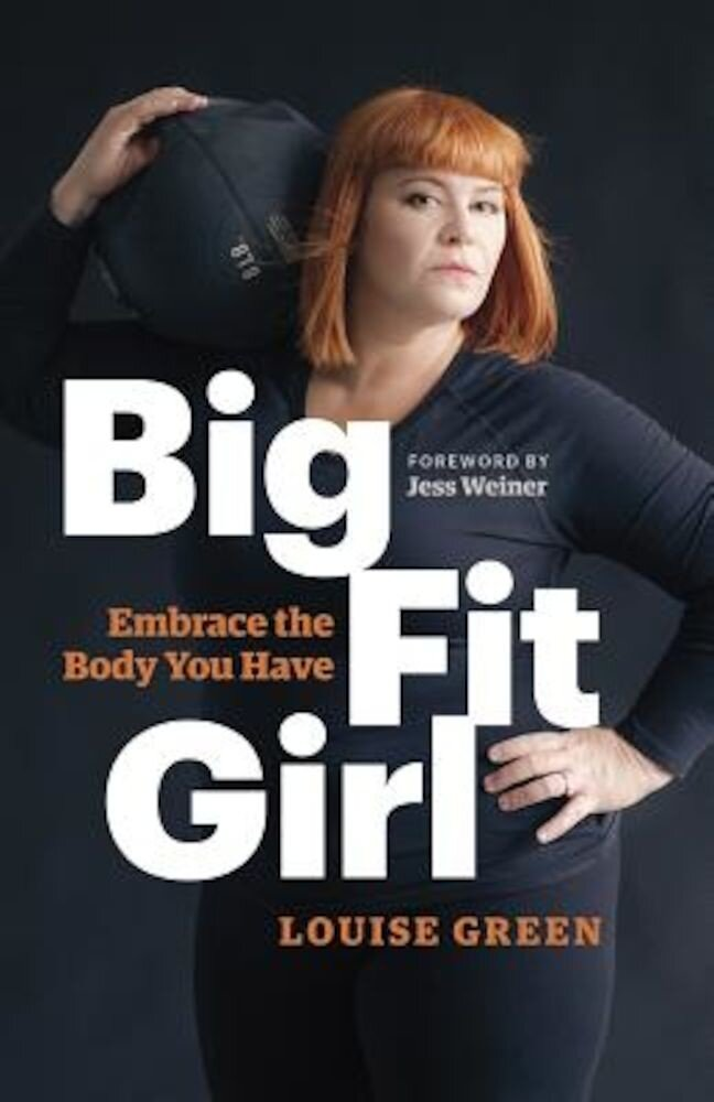 Big Fit Girl: Embrace the Body You Have, Paperback