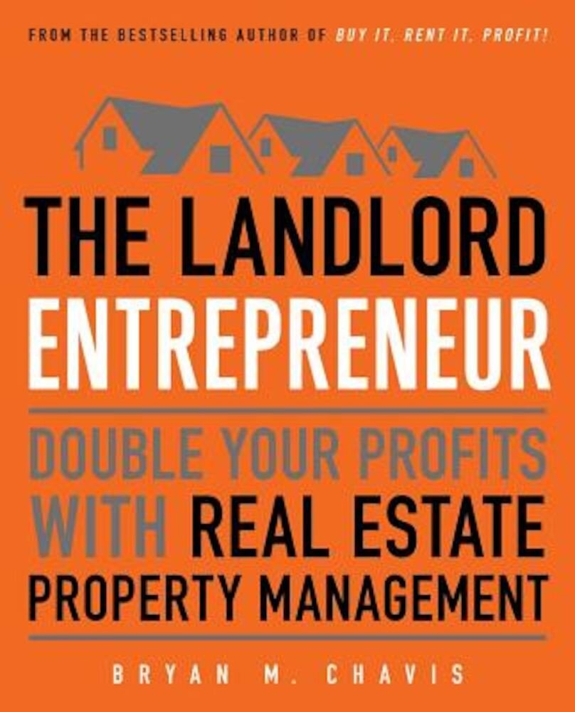 The Landlord Entrepreneur: Double Your Profits with Real Estate Property Management, Paperback