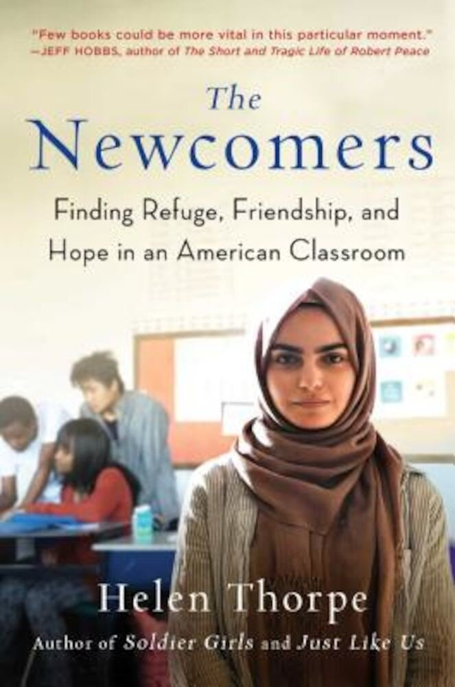 The Newcomers: Finding Refuge, Friendship, and Hope in an American Classroom, Hardcover