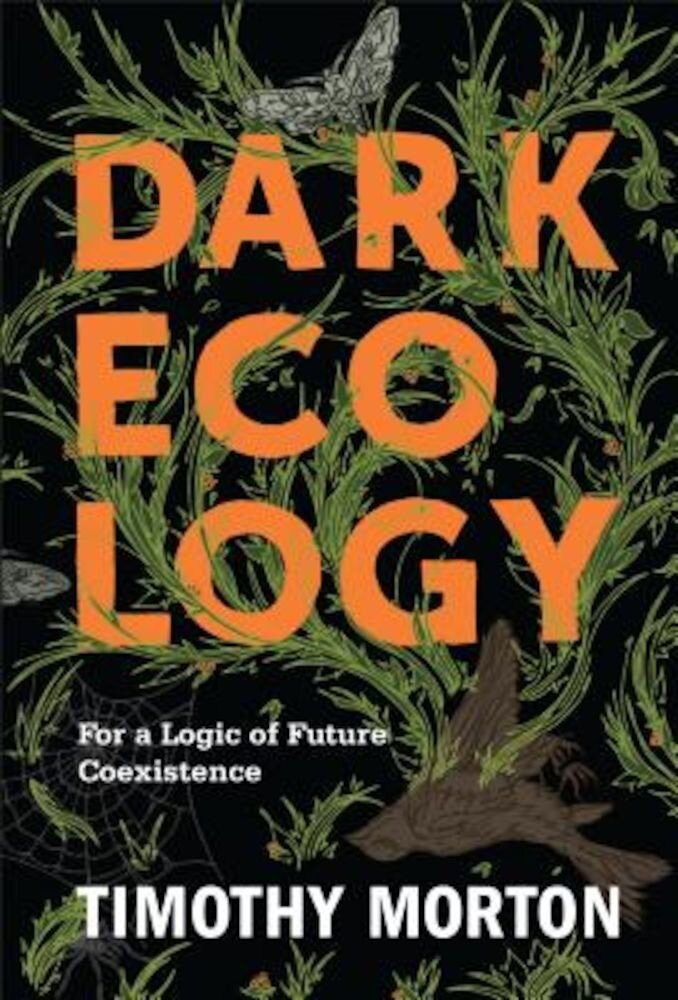 Dark Ecology: For a Logic of Future Coexistence, Hardcover