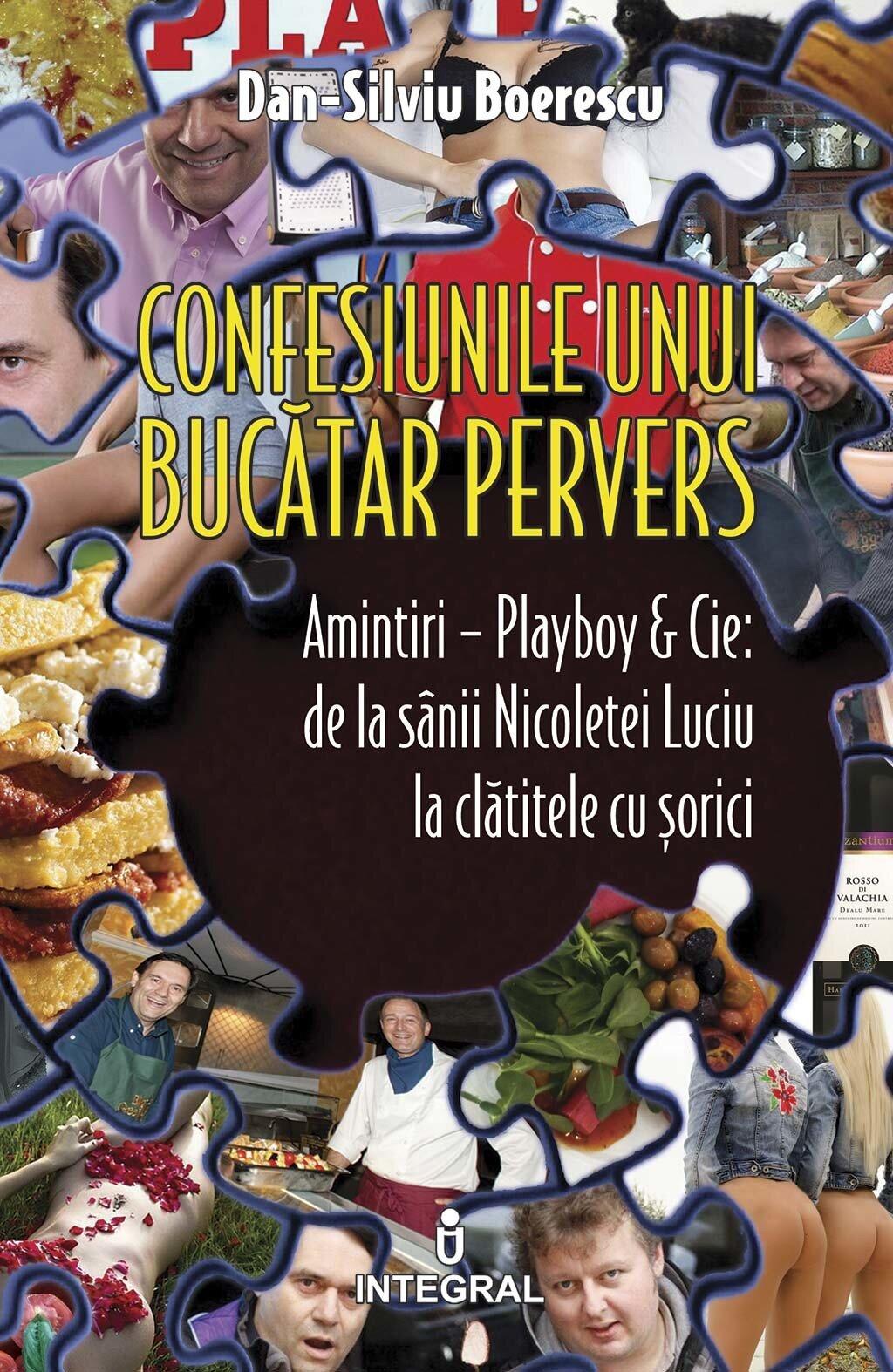 Confesiunile unui bucatar pervers. Amintiri – Playboy & Cie: de la sanii Nicoletei Luciu la clatitele cu sorici (eBook)