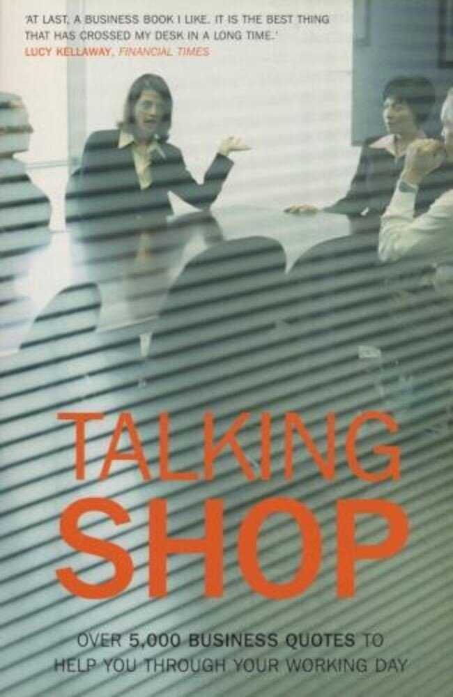 Talking Shop: Over 5,000 Business Quotes to Help You Through Your Working Day