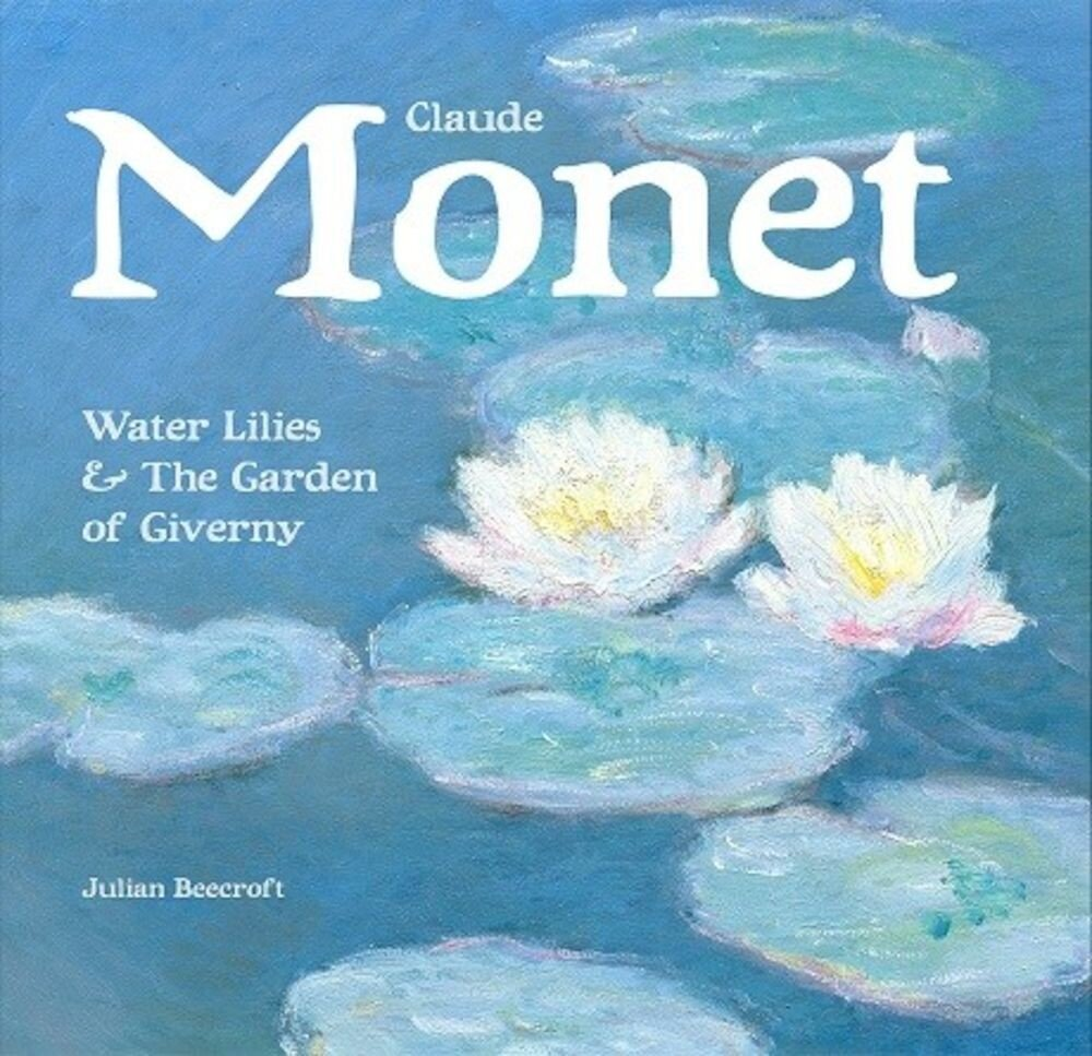Claude Monet, Waterlilies and the Gardens of Giverny