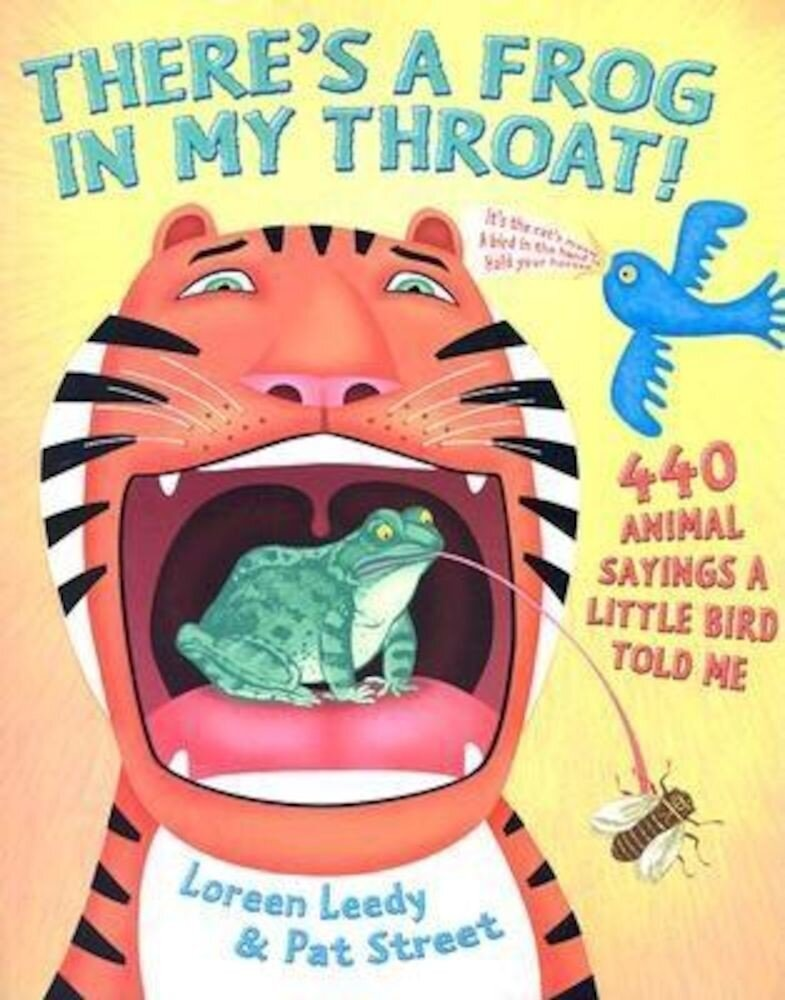There's a Frog in My Throat!: 440 Animal Sayings a Little Bird Told Me, Paperback