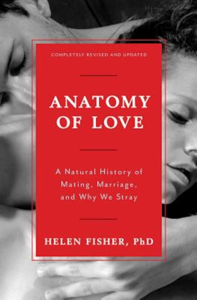 Anatomy of Love: A Natural History of Mating, Marriage, and Why We Stray, Hardcover