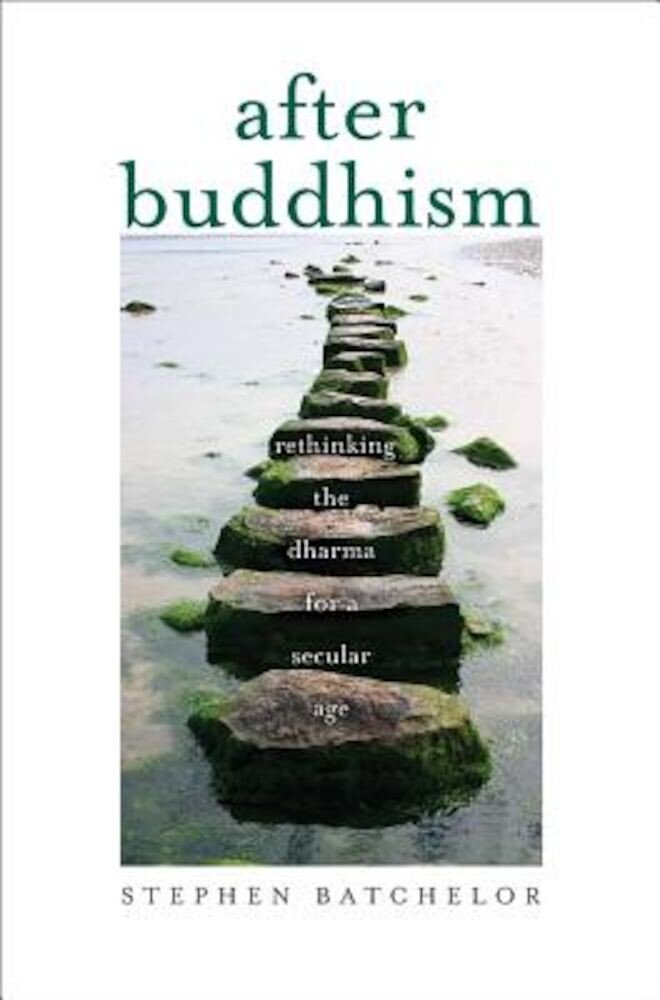After Buddhism: Rethinking the Dharma for a Secular Age, Paperback