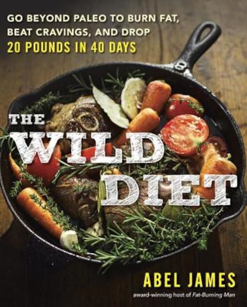 The Wild Diet: Go Beyond Paleo to Burn Fat and Drop Up to 20 Pounds in 40 Days, Paperback