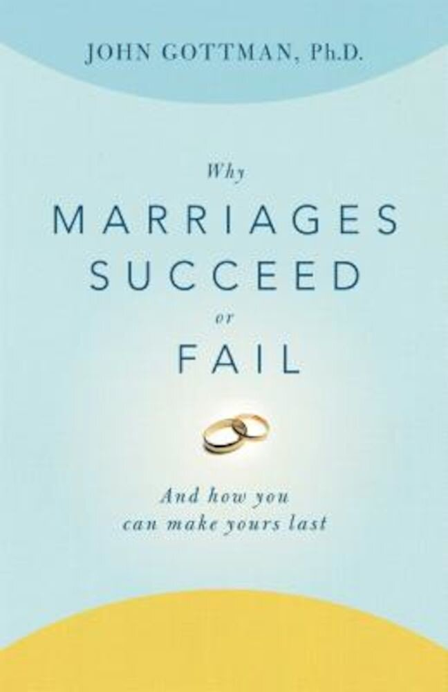 Why Marriages Succeed or Fail: And How You Can Make Yours Last, Paperback