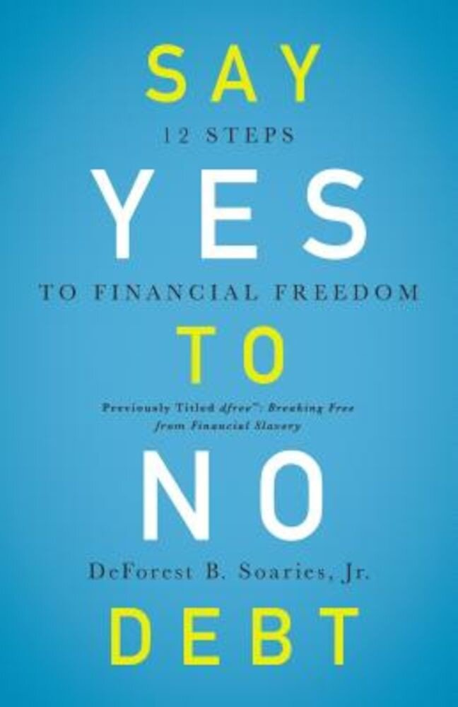 Say Yes to No Debt: 12 Steps to Financial Freedom, Paperback