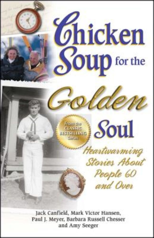 Chicken Soup for the Golden Soul: Heartwarming Stories about People 60 and Over, Paperback