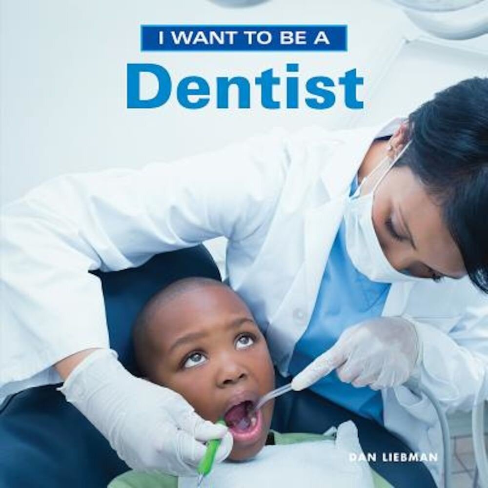 I Want to Be a Dentist, Paperback