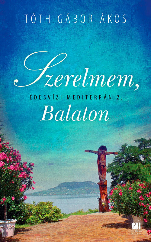 Szerelmem, Balaton - Edesvizi mediterran 2. (eBook)