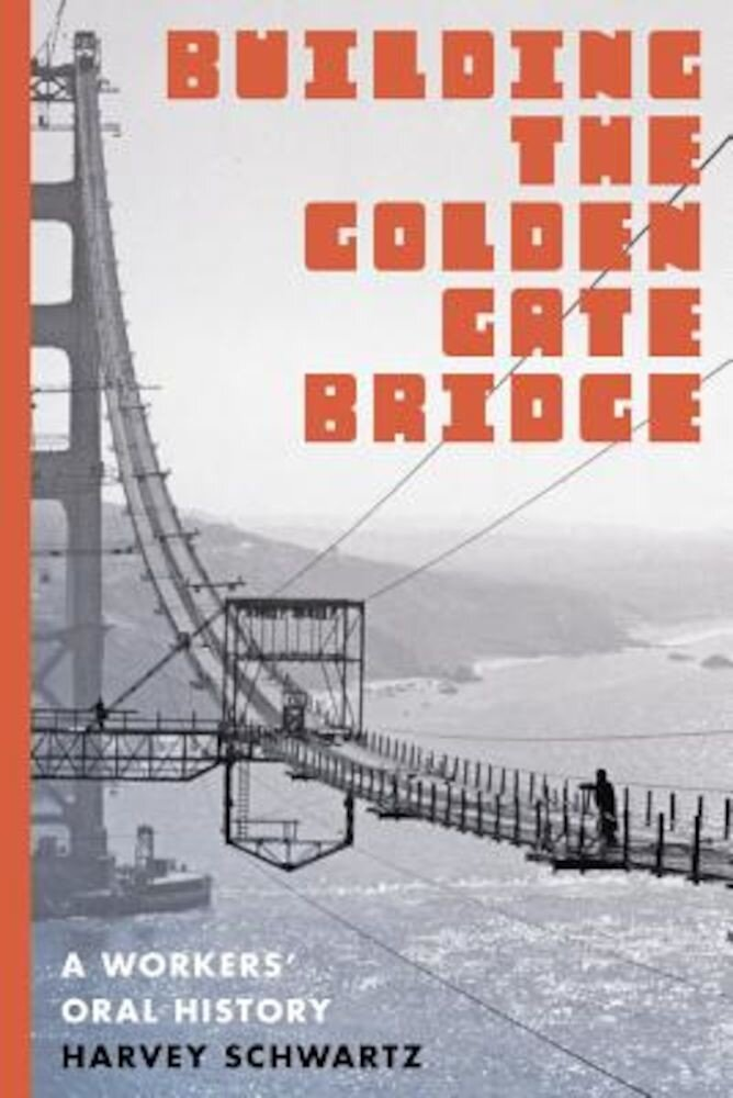Building the Golden Gate Bridge: A Workers' Oral History, Paperback