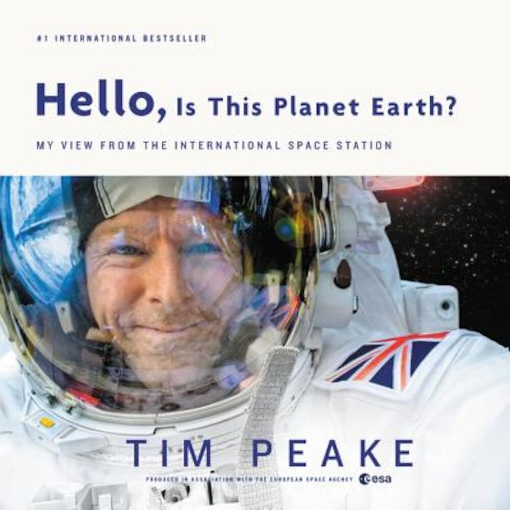Hello, Is This Planet Earth?: My View from the International Space Station, Hardcover