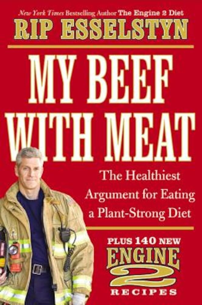 My Beef with Meat: The Healthiest Argument for Eating a Plant-Strong Diet--Plus 140 New Engine 2 Recipes, Hardcover