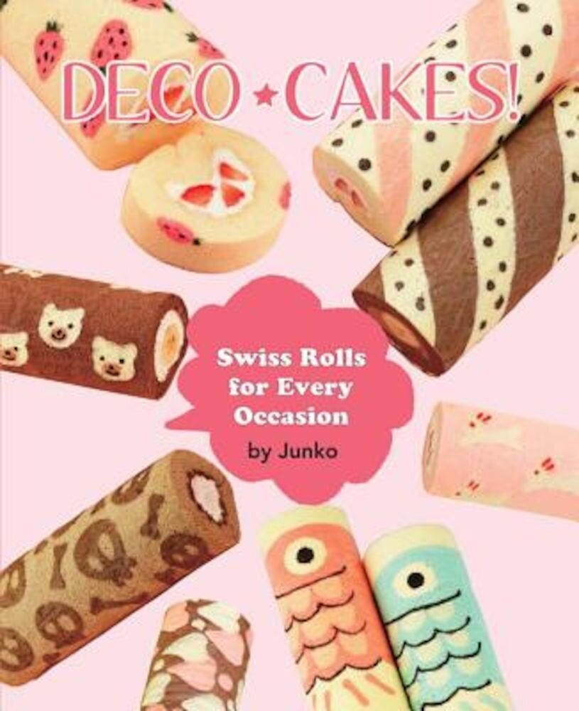 Deco Cakes!: Swiss Rolls for Every Occasion, Paperback