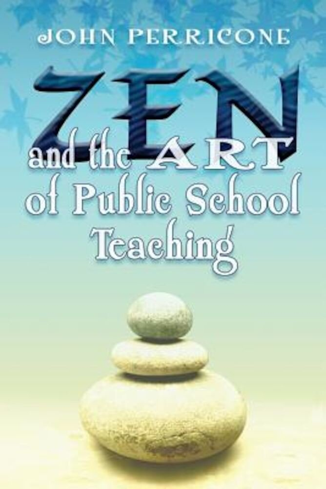 Zen and the Art of Public School Teaching, Paperback