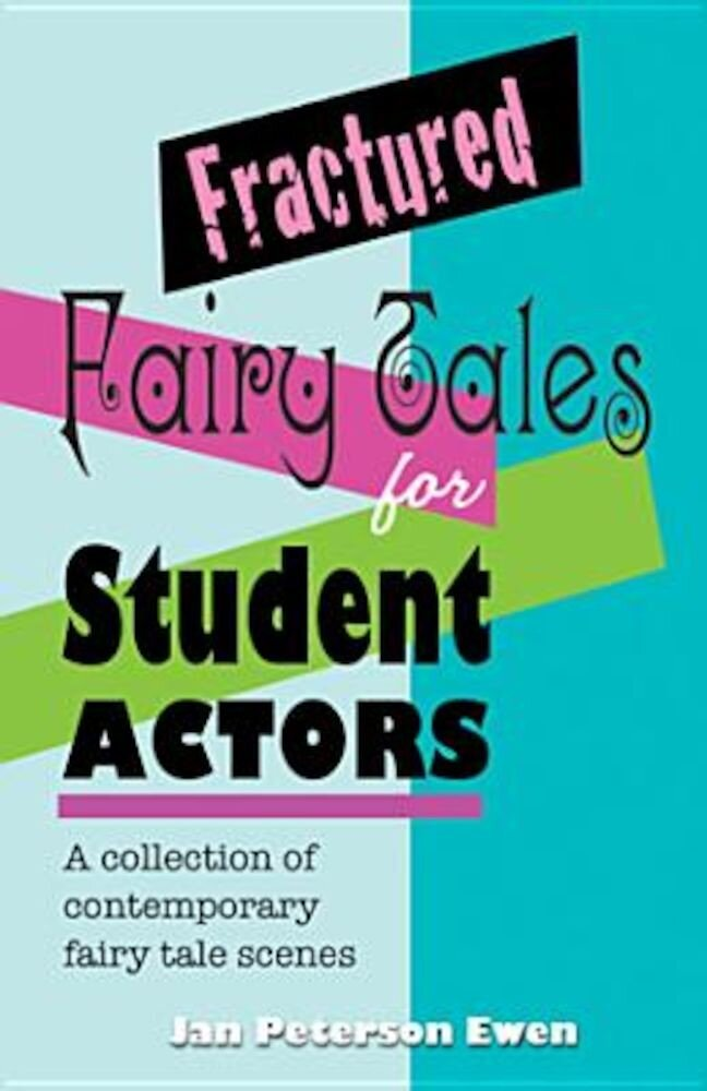 Fractured Fairy Tales for Student Actors: A Collection of Contemporary Fairy Tale Scenes, Paperback