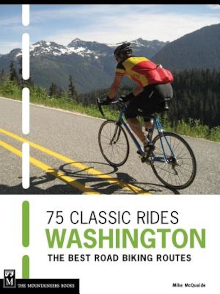 75 Classic Rides: Washington: The Best Road Biking Routes, Paperback