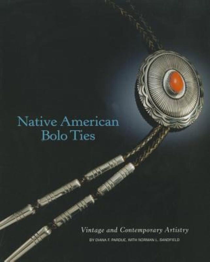 Native American Bolo Ties: Vintage and Contemporary Artistry, Paperback
